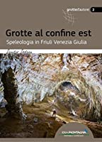 Grotte Al Confine Est. Speleologia In Friuli