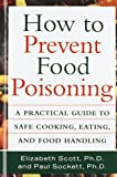 How to Prevent Food Poisoning: A Practical Guide to Safe Cooking, Eating, and Food Handling by Elizabeth Scott (8-May-1998) Hardcover