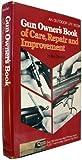 gun owners book - Gun Owner's Book of Care, Repair and Improvement