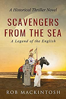 Scavengers from the Sea: A Historical Thriller Novel (Legend of the English Book 1) by [Mackintosh, Rob]