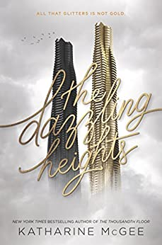 The Dazzling Heights (Thousandth Floor) by [McGee, Katharine]