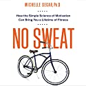 No Sweat: How the Simple Science of Motivation Can Bring You a Lifetime of Fitness Audiobook by Michelle Segar, PhD Narrated by Lyndsay Vitale