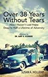 img - for Over 38 Years Without Tears: How I Haven't Lost Hope Despite Half a Lifetime of Adversity book / textbook / text book