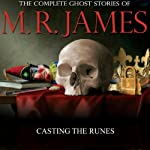 Casting The Runes: The Complete Ghost Stories of M. R. James | Montague Rhodes James