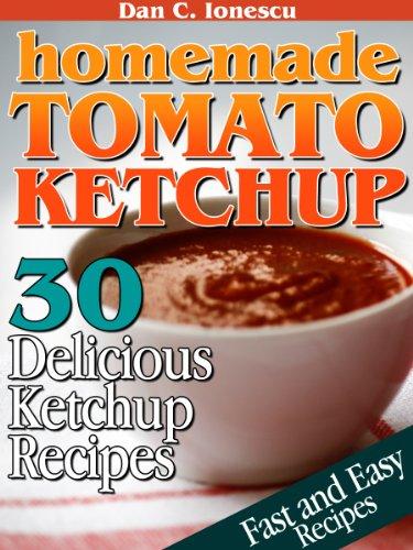Homemade Tomato Ketchup. 30 Delicious Ketchup Recipes (Recipe Ketchup Tomato)