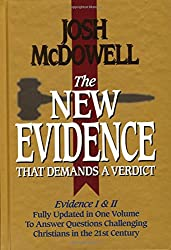 The New Evidence That Demands A Verdict: Evidence I & II Fully Updated in One Volume To Answer The Questions Challenging Christians in the 21st Century.