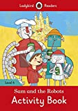 Sam and the Robots Activity Book – Ladybird Readers Level 4