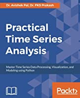 Practical Time Series Analysis: Master Time Series Data Processing, Visualization, and Modeling using Python Front Cover
