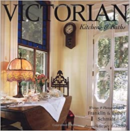 Victorian Kitchens U0026 Baths: Esther Schmidt, Franklin Schmidt:  9781586853020: Amazon.com: Books