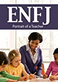 ENFJ: Portrait of a Teacher (Portraits of the 16 Personality Types)
