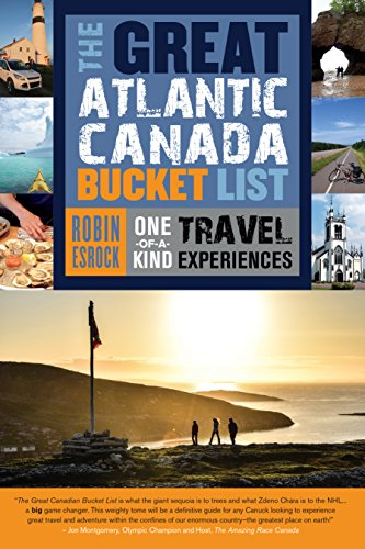 The Great Atlantic Canada Bucket List: One-of-a-Kind Travel Experiences (The Great Canadian Bucket List)