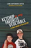 Ketchup is My Favorite Vegetable: A Family Grows Up