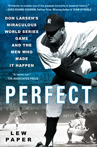Perfect: Don Larsen's Miraculous World Series Game and the Men Who Made it Happen]()