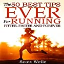 The 50 Best Tips Ever for Running Fitter, Faster and Forever (Instructional Videos and Running Plans Included) Audiobook by Scott Welle Narrated by Scott Welle