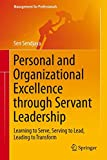 Personal and Organizational Excellence Through Servant Leadership : Learning to Serve, Serving to Lead, Leading to Transform, Sendjaya, Sen, 3319161954