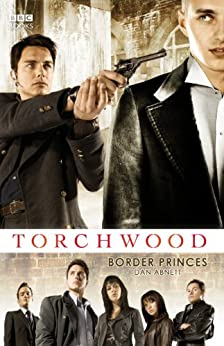 Torchwood: Border Princes (Torchwood Series Book 2) by [Abnett, Dan]