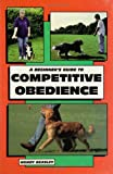 img - for A Beginner's Guide to Competitive Obedience (Beginner's Guides (Tfh Publications)) book / textbook / text book