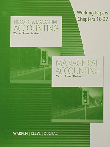 Working Papers, Volume 2, Chapters 16-27 for Warren/Reeve/Duchac's Managerial Accounting, 13th or Financial & Managerial Accounting, 13th (Financial Accounting Working Papers)