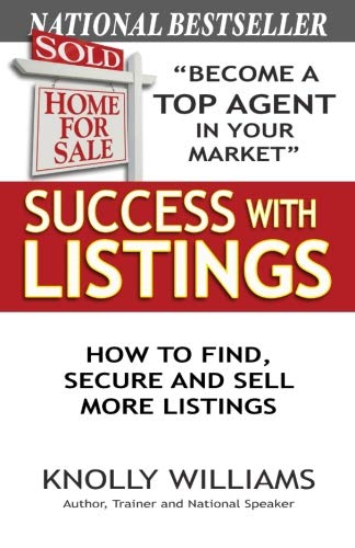Success with Listings: How to Find, Secure and Sell More Listings