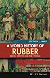 img - for A World History of Rubber: Empire, Industry, and the Everyday book / textbook / text book