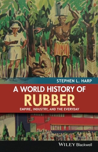 (A World History of Rubber: Empire, Industry, and the)