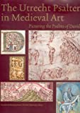 Utrecht Psalter in Medieval Art : Picturing the Psalms of David, , 9061943280