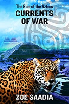 Currents of War (The Rise of The Aztecs Book 4) by [Saadia, Zoe]