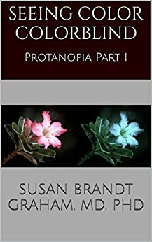 Seeing Color Colorblind: Protanopia Part I by [Graham, Susan Brandt]