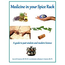 Medicine in your Spicerack: A reference guide to past wisdom and modern science by Lori M. Cameron MH (2014-04-15)