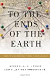 To the Ends of the Earth, Michael A. G. Haykin and C. Jeffrey Robinson Sr., 143352354X