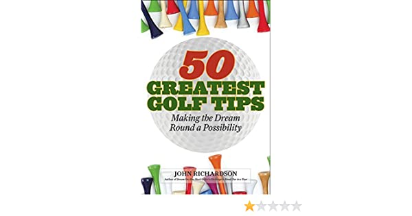 Amazon 50 greatest golf tips making the dream round a reality amazon 50 greatest golf tips making the dream round a reality ebook john richardson kindle store fandeluxe Images