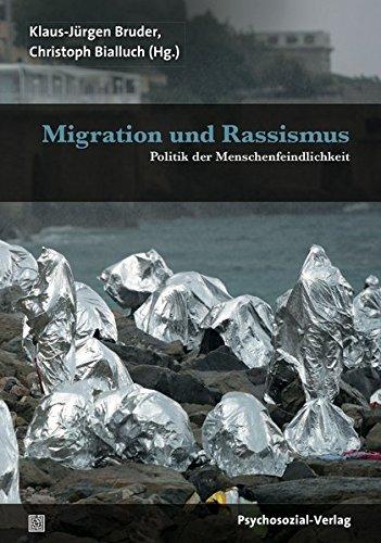 Migration und Rassismus: Politik der Menschenfeindlichkeit (Forschung psychosozial)