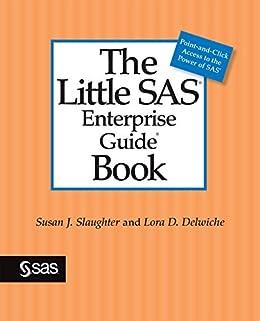 the little sas enterprise guide book 1 susan j slaughter lora d delwiche. Black Bedroom Furniture Sets. Home Design Ideas