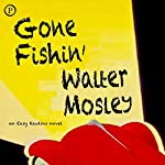 Gone Fishin': An Easy Rawlins Novel | Walter Mosley