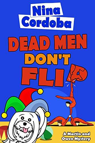 Dead Men Don't Flip (Martin and Owen Funny, Romantic Mysteries Book 3) by [Cordoba, Nina]