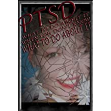 PTSD: What To Do About It When You Don't Know What To Do About It.