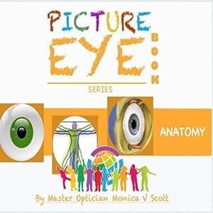 Anatomy: Picture Eye Book (Eye Book Series) (Volume 3)