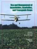Use and Management of Insecticides, Acaricides and Transgenic Crops, All, John N. and Treacy, Michael F., 0938522744