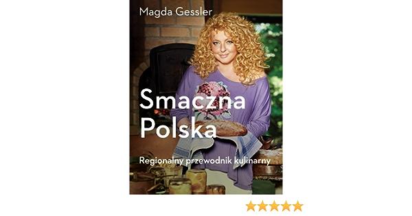 Smaczna Polska Regionalny Przewodnik Kulinarny Polska Wersja Jezykowa Magda Gessler 9788324024865 Amazon Com Books