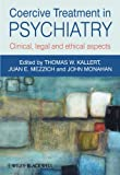 Coercive Treatment in Psychiatry - Clinical,Legal and Ethical Aspects