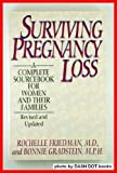 Surviving Pregnancy Loss : A Complete Sourcebook for Women and Their Families, Friedman, Rochelle and Gradstein, Bonnie, 0316293962