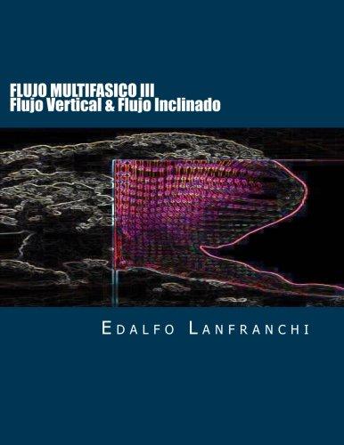 Descargar Libro Flujo Multifasico Iii: Flujo Vertical & Flujo Inclinado: Volume 3 Edalfo Lanfranchi