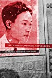 "Peter Zinoman, ""Vietnamese Colonial Republican: The Political Vision of Vu Trong Phung"" (U California Press, 2013)"