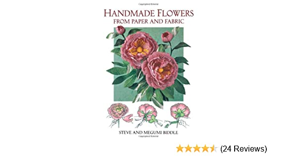 Handmade flowers from paper and fabric a david charles craft book handmade flowers from paper and fabric a david charles craft book steve biddle megumi biddle 9780715309858 amazon books mightylinksfo