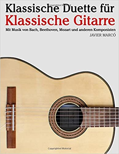Klassische Duette für Klassische Gitarre: Klassische Gitarre für Anfänger. Mit Musik von Bach, Beethoven, Mozart und anderen Komponisten (In Noten und Tabulatur)