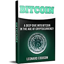 Bitcoin: A Deep Dive Into Bitcoin In The Age Of Cryptocurrency (Cryptocurrency Technologies, Mining, Investing and trading, Blockchain) (English Edition)