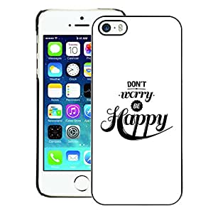A-type Arte & diseño plástico duro Fundas Cover Cubre Hard Case Cover para iPhone 5 / 5S (Don'T Worry Be Happy Quote Black White)