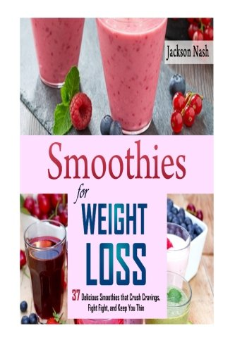 Smoothies For Weight Loss  37 Delicious Smoothies That Crush Cravings  Fight Fat  And Keep You Thin  Smoothie Recipes   Green Smoothies   Fat Loss   Smoothie Recipes   Diet