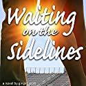 Waiting on the Sidelines Audiobook by Ginger Scott Narrated by Laura Darrell