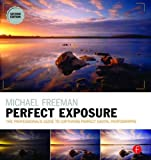 Michael Freeman's Perfect Exposure: The Professional's Guide to Capturing...